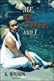 Me, My Cancer, and I, K. Wilson, 1424186803