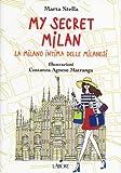 My secret Milan. La Milano intima delle milanesi