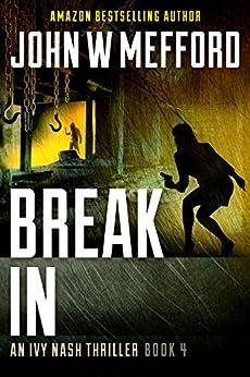 Break IN (An Ivy Nash Thriller, Book 4) (Redemption Thriller Series 10) by [Mefford, John W.]