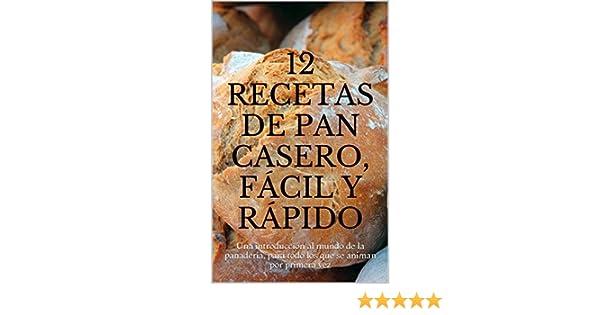 12 recetas de pan casero, fácil y rápido: Una introducción al mundo de la panadería, para todo los que se animan por primera vez (Spanish Edition) - Kindle ...