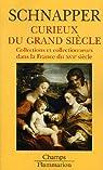 Collections et collectionneurs dans la France du XVIIe siècle, tome 2 : Curieux du Grand Siècle : oeuvres d'art par Schnapper