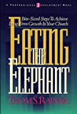 Eating the Elephant : Bite-Sized Steps to Achieve Long-Term Growth in Your Church, Rainer, Thom S., 0805420584