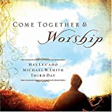 Come Together and Worship, Third Day Staff and Max Lucado, 1404101012