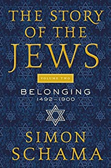 The Story of the Jews Volume Two: Belonging: 1492-1900 by [Schama, Simon]