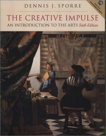 The Creative Impulse: An Introduction to the Arts (6th Edition)
