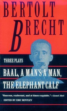 Baal, A Man's a Man and the Elephant Calf