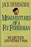 Misadventures of a Fly Fisherman : My Life with and Without Papa, Hemingway, Jack, 0878333797