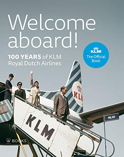 Welcome Aboard!: 100 Years of KLM Royal Dutch Airlines