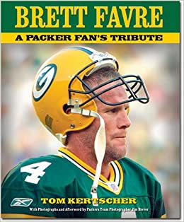 e55efc97ed6 Amazon.com: Brett Favre: A Packer Fan's Tribute (9781581825688): Tom ...