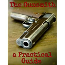 The Gunsmith: A Practical Guide