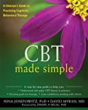 CBT Made Simple: A Clinician's Guide to Practicing Cognitive Behavioral Therapy (The New Harbinger Made Simple Series)