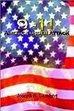9-11 America under Attack, Joseph B. Lambert, 1403382174