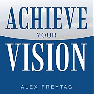 Achieve Your Vision Audiobook