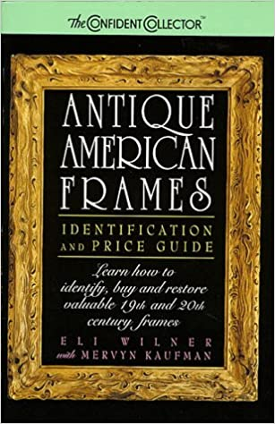 Antique American Frames: Identification and Price Guide: Eli Wilner ...
