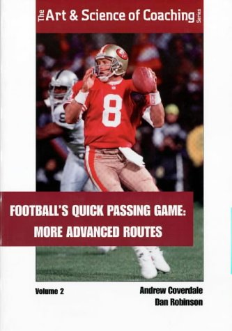 Football's Quick Passing Game : More Advanced Routes (Football's Quick Passing Game , Vol 2) Quick Passing Game
