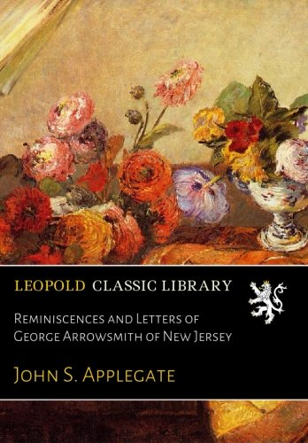 Reminiscences and Letters of George Arrowsmith of New Jersey