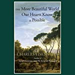The More Beautiful World Our Hearts Know Is Possible | Charles Eisenstein