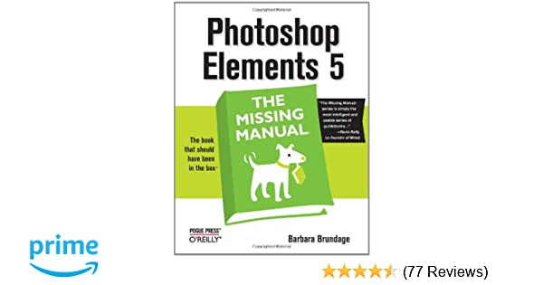 photoshop elements 5 the missing manual barbara brundage rh amazon com 15 Photoshop Elements Photoshop Elements 8