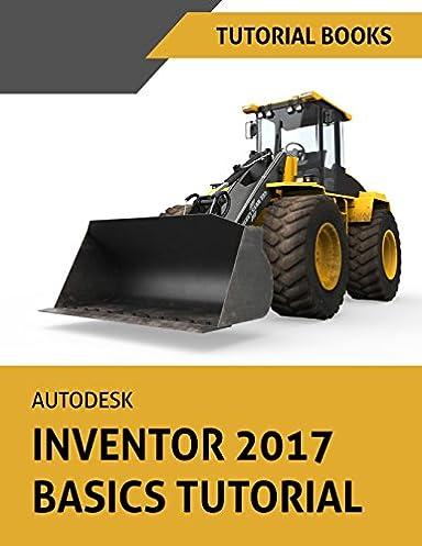autodesk inventor 2017 basics tutorial tutorial books tutorial rh amazon com Autodesk Inventor Train Autodesk Inventor Drawings