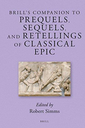 Brill's Companion to Prequels, Sequels, and Retellings of Classical Epic (Brill's Companions to Classical Reception)