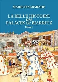 Belle histoire des palaces de Biarritz - Epoque 2 par Marie d` Albarade