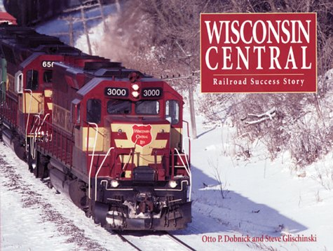 Wisconsin Central: Railroad Success Story (Railroad Line Soo)