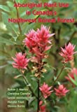 Aboriginal Plant Use in Canada, Marles, Robin J. and Clavelle, Christina, 0774807377