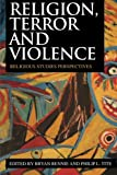 Religion, Terror and Violence : Religious Studies Perspectives, Tite, Philip L., 0415442311