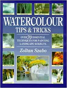 Watercolour tips and tricks over 70 essential techniques for Watercolour tips and tricks