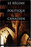 Le Regime Politique Canadien, Malcolmson, Patrick N. and Myers, Richard M., 1551113619