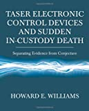 Taser Electronic Control Devices and Sudden in-Custody Death : Separating Evidence from Conjecture, Williams, Howard E., 0398077754