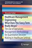 Healthcare Management Engineering: What Does This Fancy Term Really Mean? The Use of Operations Management Methodology for Quantitative Decision- ... in Health Care Management and Economics)