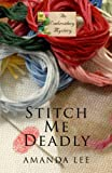 Stitch Me Deadly, Amanda Lee, 1410437833