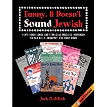 Funny, It Doesn't Sound Jewish: How Yiddish Songs and Synagogue Melodies Influenced Tin Pan Alley, Broadway, and Hollywood