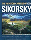 The Aviation Careers of Igor Sikorsky, Dorothy Cochrane, 0295968427