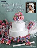 The Complete Wedding Floral Book, Tillie Cullison, Leisure Arts, 1574867121