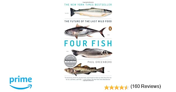 Four Fish: The Future of the Last Wild Food: Paul Greenberg ...