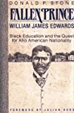 Fallen Prince : William James Edwards, Black Education and the Quest for Afro-American Nationality, Stone, Donald P., 0962153907