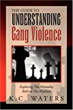 The Guide to Understanding Gang Violence, K. C. Waters, 1425767168