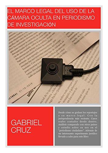El marco legal del uso de la cámara oculta en periodismo de investigación: Normativa,