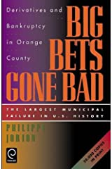 Big Bets Gone Bad: Derivatives and Bankruptcy in Orange County. The Largest Municipal Failure in U.S. History Paperback