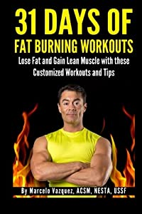 31 Days of Fat Burning Workouts: Lose Fat and Gain Lean Muscle with These Customized Workouts and Tips