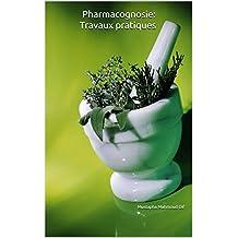 Pharmacognosie: Travaux pratiques: pharmacogognosie (French Edition)