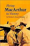 Flying MacArthur to Victory, Weldon E. Rhoades, 0890969973