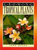 Growing Tropical Plants, John Mason, 0743204484