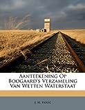 Aanteekening Op Boogaard's Verzameling Van Wetten Waterstaat, J. M. Hoog, 1286416639