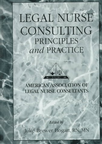 Legal Nurse Consulting  Principles And Practice