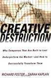 img - for Creative Destruction: Why Companies That Are Built to Last Underperform the Market--And How to Successfully Transform Them book / textbook / text book
