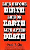 Life Before Birth, Life on Earth, Life after Death, Paul E. Chu, 093161001X