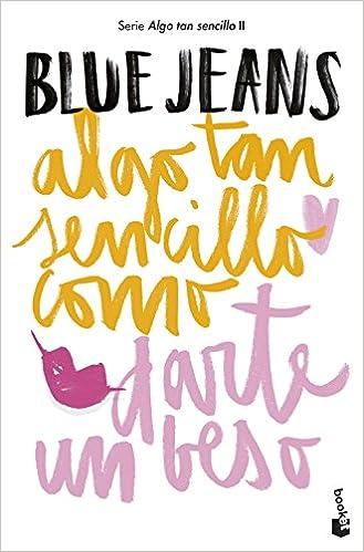 Algo tan sencillo como darte un beso (Bestseller): Amazon.es: Blue Jeans: Libros